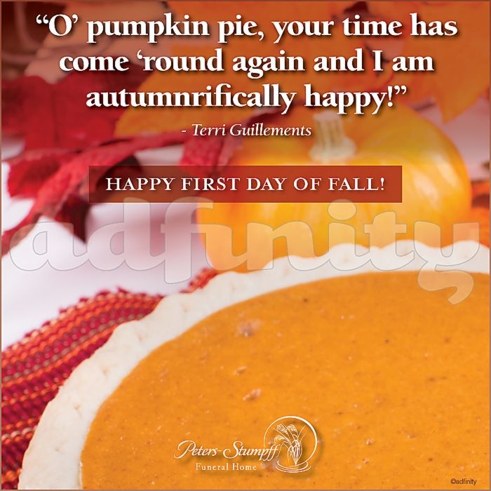 """091509""""O' pumpkin pie, your time has come 'round again and I am autumnrifically happy!"""" Terri Guillements quote Autumn Facebook meme.jpg"""